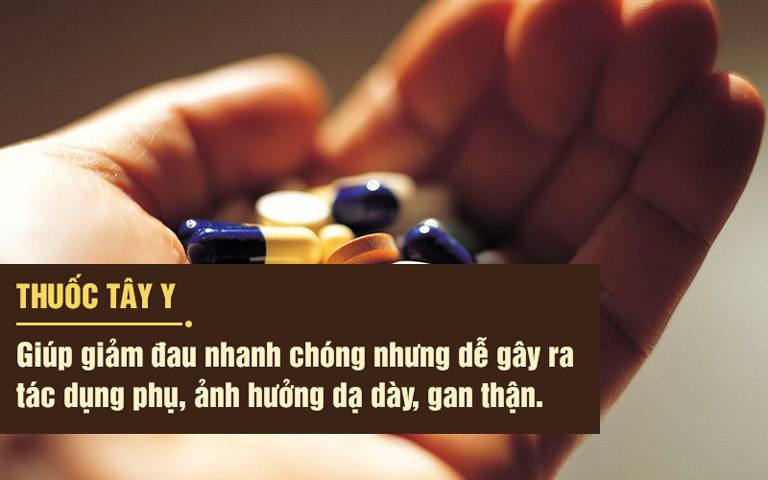 Thuốc tây y giảm đau nhanh nhưng dễ gây tác dụng phụ