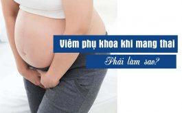 Viêm phụ khoa khi mang thai 3 tháng đầu điều trị thế nào