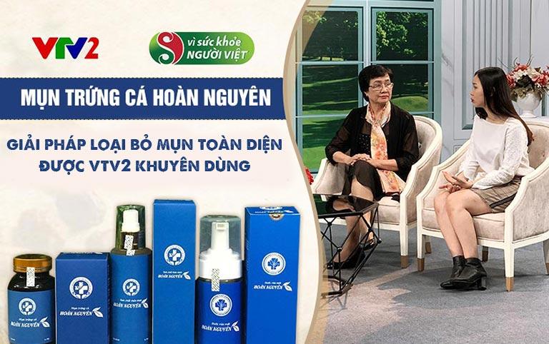 Mụn trứng cá Hoàn Nguyên được VTV2 giới thiệu tỏng chương trình Vì sức khỏe người Việt