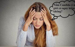 Nhiều chị em phụ nữ lo lắng nhiễm nấm Candida có nguy hiểm không?