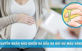 Ra khí hư màu vàng khi mang thai