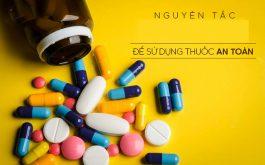 3 nguyên tắc để sử dụng thuốc an toàn trong điều trị bệnh