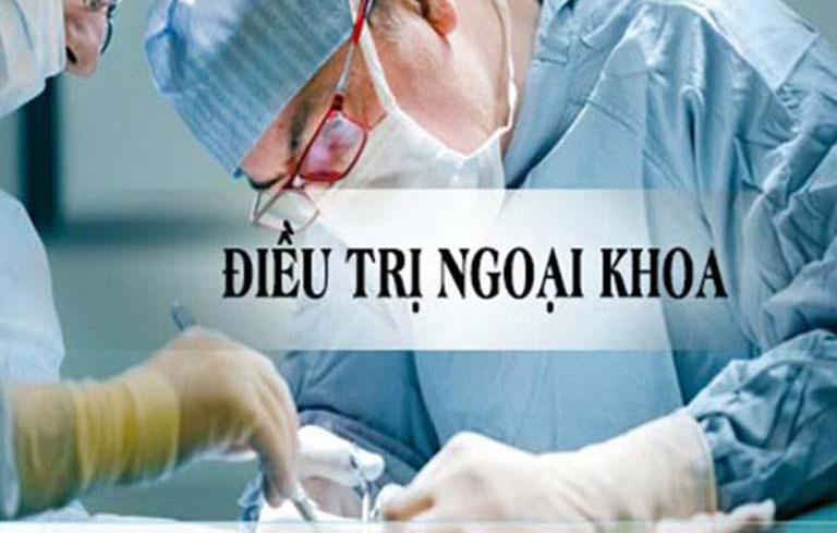 Nên tiến hành các phương pháp ngoại khoa điều trị bệnh tại nơi uy tín