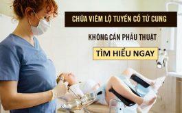 Chữa viêm lộ tuyến cổ tử cung không cần đốt