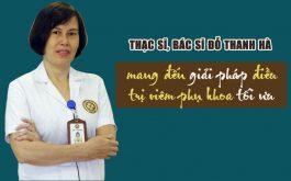 Thạc sĩ, bác sĩ Đỗ Thanh Hà đem đến giải pháp điều trị viêm phụ khoa tối ưu