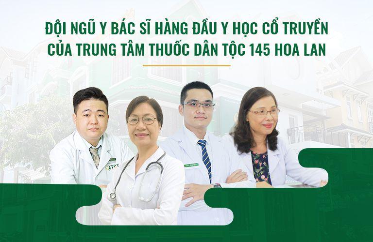 Thuốc dân tộc 145 Hoa Lan - Đội ngũ Y bác sĩ hàng đầu YHCT luôn tận tâm vì người bệnh