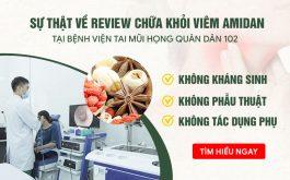 Sự thật về review chữa khỏi viêm amidan tại TMH Quân dân 102
