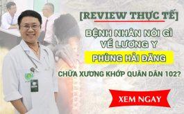 [REVIEW THỰC TẾ] Bệnh nhân nói gì về lương y Phùng Hải Đăng chữa Xương khớp Quân Dân 102?